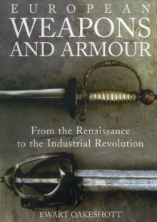 European Weapons and Armour : From the Renaissance to the Industrial Revolution, Paperback / softback Book