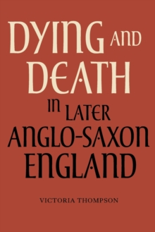 Dying and Death in Later Anglo-Saxon England, Paperback / softback Book
