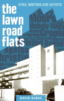 The Lawn Road Flats : Spies, Writers and Artists, Hardback Book