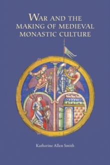 War and the Making of Medieval Monastic Culture, Paperback Book