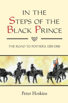 In the Steps of the Black Prince : The Road to Poitiers, 1355-1356, Paperback Book