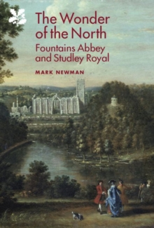 The Wonder of the North : Fountains Abbey and Studley Royal, Hardback Book