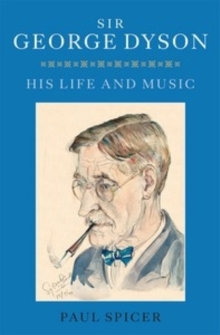Sir George Dyson : His Life and Music, Hardback Book