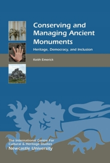Conserving and Managing Ancient Monuments : Heritage, Democracy, and Inclusion, Hardback Book