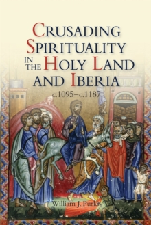 Crusading Spirituality in the Holy Land and Iberia, c.1095-c.1187, Paperback / softback Book
