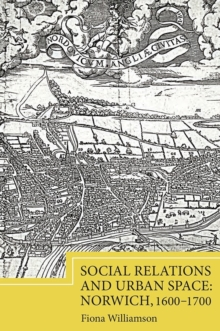 Social Relations and Urban Space: Norwich, 1600-1700, Hardback Book