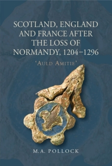 Scotland, England and France after the Loss of Normandy, 1204-1296 : `Auld Amitie', Hardback Book