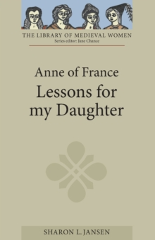 Anne of France: <I>Lessons for my Daughter</I>, Paperback / softback Book
