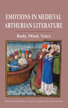 Emotions in Medieval Arthurian Literature : Body, Mind, Voice, Hardback Book