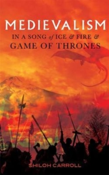 Medievalism in <I>A Song of Ice and Fire</I> and <I>Game of Thrones</I>, Hardback Book