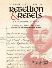 """A Brief Discourse of Rebellion and Rebels"" by George North : A Newly Uncovered Manuscript Source for Shakespeare's Plays, Hardback Book"