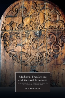 Medieval Translations and Cultural Discourse : The Movement of Texts in England, France and Scandinavia, Paperback Book
