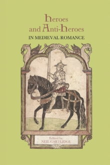 Heroes and Anti-Heroes in Medieval Romance, Paperback Book
