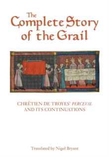 The Complete Story of the Grail : Chretien de Troyes' <I>Perceval</I> and its continuations, Paperback Book