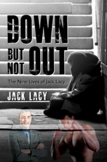 Down but Not Out : The Nine Lives of Jack Lacy, Paperback Book
