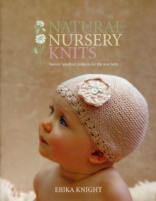 Natural Nursery Knits : Twenty Handknit Projects for the New Baby, Paperback / softback Book