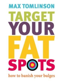 Target Your Fat Spots : How to Banish Your Bulges, Paperback Book