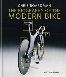 Chris Boardman: The Biography of the Modern Bike : The Ultimate History of Bike Design, Hardback Book