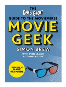 Movie Geek : The Den of Geek Guide to the Movieverse, Paperback Book