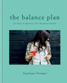 The Balance Plan : Six Steps to Optimize Your Hormonal Health, Hardback Book