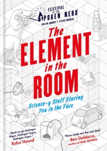 The Element in the Room : Science-y Stuff Staring You in the Face, Hardback Book