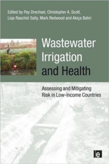 Wastewater Irrigation and Health : Assessing and Mitigating Risk in Low-Income Countries, Paperback Book