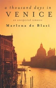 A Thousand Days in Venice : An Unexpected Romance, Paperback Book