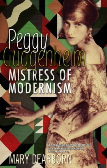 Peggy Guggenheim : Mistress of Modernism, Paperback / softback Book