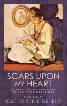 Scars Upon My Heart : Women's Poetry and Verse of the First World War, Paperback Book