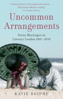 Uncommon Arrangements : Seven Marriages in Literary London 1910 -1939, Paperback / softback Book