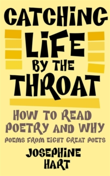 Catching Life by the Throat : How to Read Poetry and Why, Hardback Book