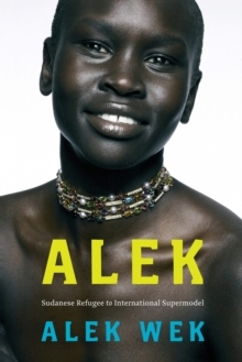 Alek : The extraordinary life of a Sudanese Refugee, Paperback / softback Book