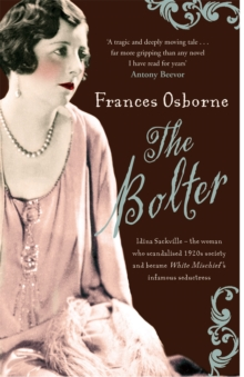The Bolter : Idina Sackville - The Woman Who Scandalised 1920s Society and Became White Mischief's Infamous Seductress, Paperback Book