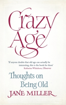 Crazy Age : Thoughts on Being Old, Paperback / softback Book
