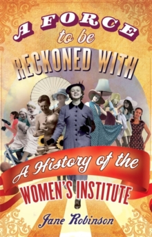 A Force To Be Reckoned With : A History of the Women's Institute, Paperback / softback Book