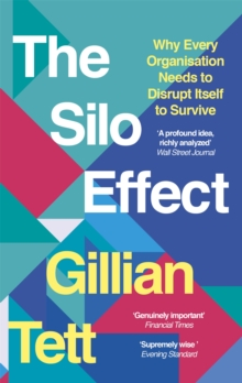 The Silo Effect : Why Every Organisation Needs to Disrupt Itself to Survive, Paperback Book