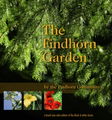 The Findhorn Garden Story : Inspired Color Photos Reveal the Magic, Paperback / softback Book