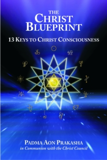 The Christ Blueprint : 13 Keys to Christ Consciousness, Paperback Book