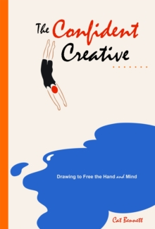 The Confident Creative : Drawing to Free the Hand and Mind, Paperback Book