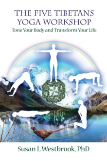 The Five Tibetans Yoga Workshop : Tone Your Body and Transform Your Life, Paperback Book