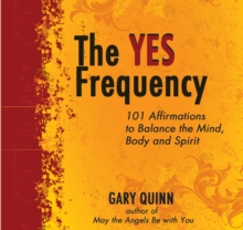 The Yes Frequency : 101 Affirmations to Balance the Mind, Body and Spirit, CD-Audio Book