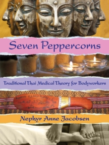Seven Peppercorns : Traditional Thai Medical Theory For Bodyworkers, Paperback Book