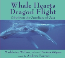 Whale Hearts and Dragon Flight : Gifts from the Guardians of Gaia, CD-Audio Book