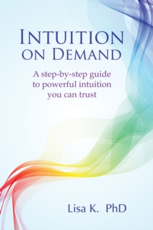 Intuition on Demand : A step-by-step guide to powerful intuition you can trust, Paperback / softback Book