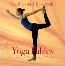 Yoga Fables : Tapping into your body's wisdom, Paperback Book