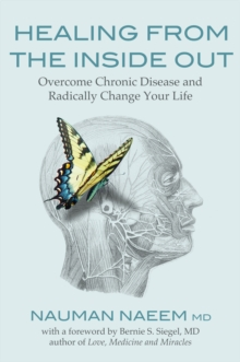 Healing from the Inside Out : Overcome Chronic Disease and Radically Change Your Life, Paperback / softback Book