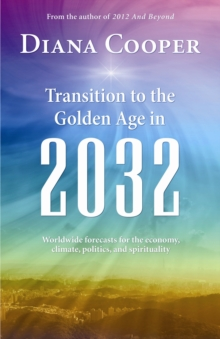 Transitions to the Golden Age in 2032 : Worldwide Forecasts For the Economy, Climate, Politics and Spirituality, EPUB eBook