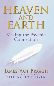 Heaven And Earth : Making the Psychic Connection, Paperback / softback Book