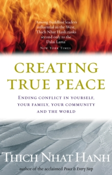 Creating True Peace : Ending Conflict in Yourself, Your Community and the World, Paperback Book