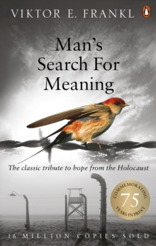 Man's Search For Meaning : The classic tribute to hope from the Holocaust, Paperback / softback Book